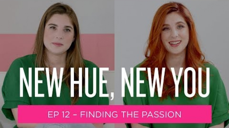New Hue, New You: Finding The Passion (Episode 12)
